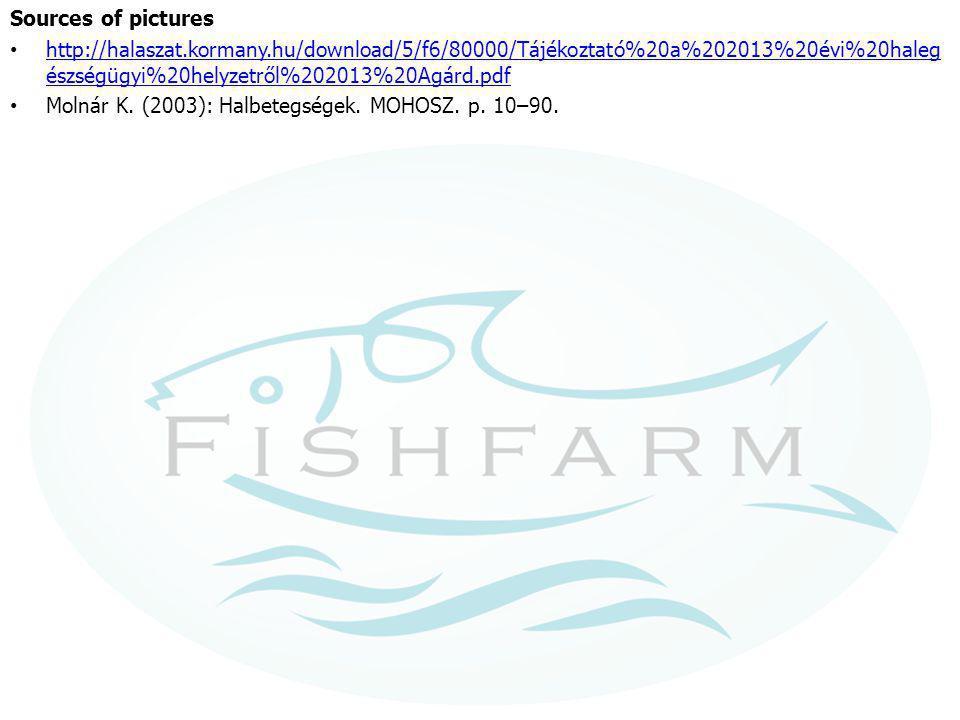 Sources of pictures http://halaszat.kormany.hu/download/5/f6/80000/Tájékoztató%20a%202013%20évi%20haleg észségügyi%20helyzetről%202013%20Agárd.pdf htt