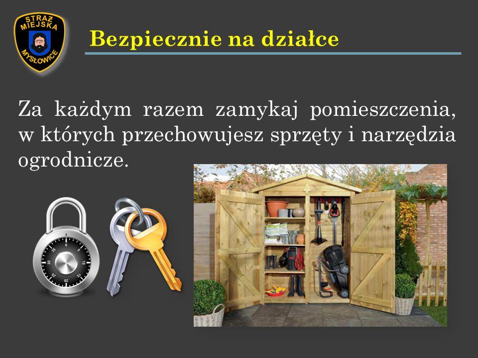 Za każdym razem zamykaj pomieszczenia, w których przechowujesz sprzęty i narzędzia ogrodnicze.