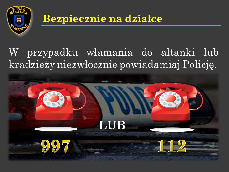 W przypadku włamania do altanki lub kradzieży niezwłocznie powiadamiaj Policję.