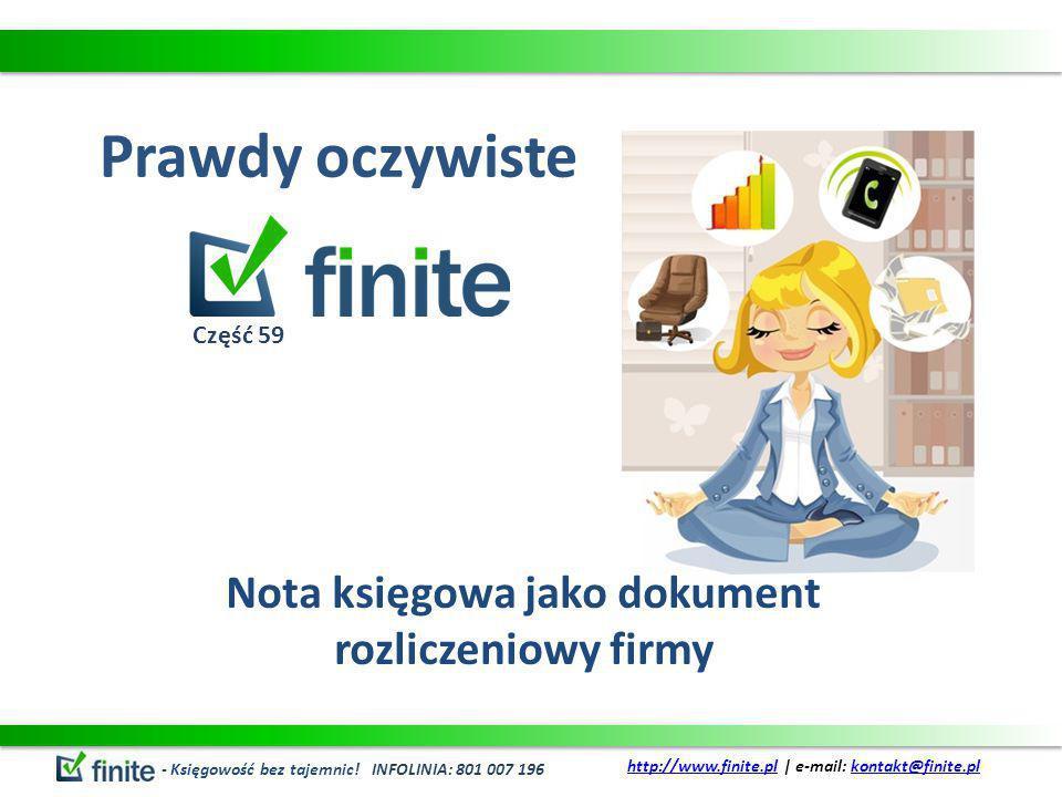 Prawdy oczywiste Nota księgowa jako dokument rozliczeniowy firmy - Księgowość bez tajemnic! INFOLINIA: 801 007 196 http://www.finite.plhttp://www.fini