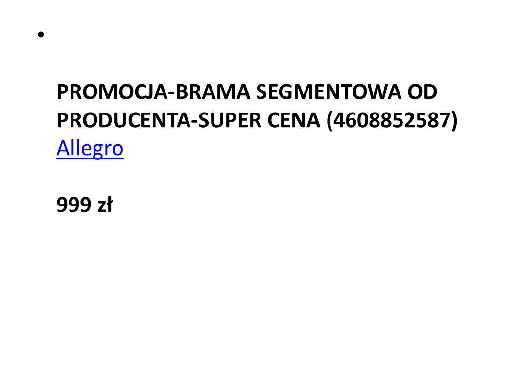 PROMOCJA-BRAMA SEGMENTOWA OD PRODUCENTA-SUPER CENA (4608852587) Allegro 999 zł Allegro