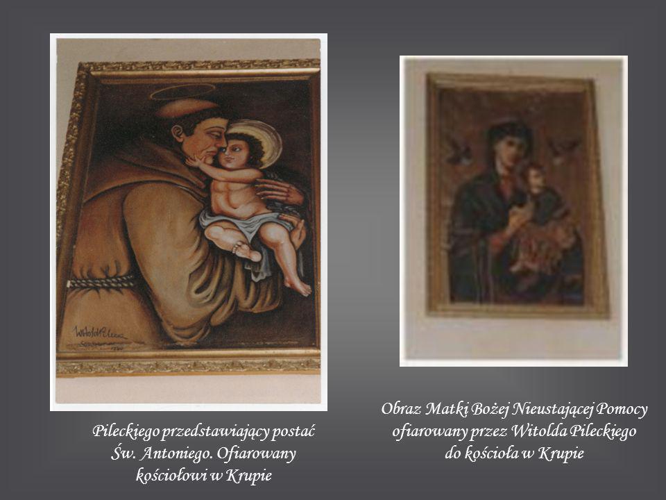 Pileckiego przedstawiający postać Św. Antoniego. Ofiarowany kościołowi w Krupie Obraz Matki Bożej Nieustającej Pomocy ofiarowany przez Witolda Pilecki