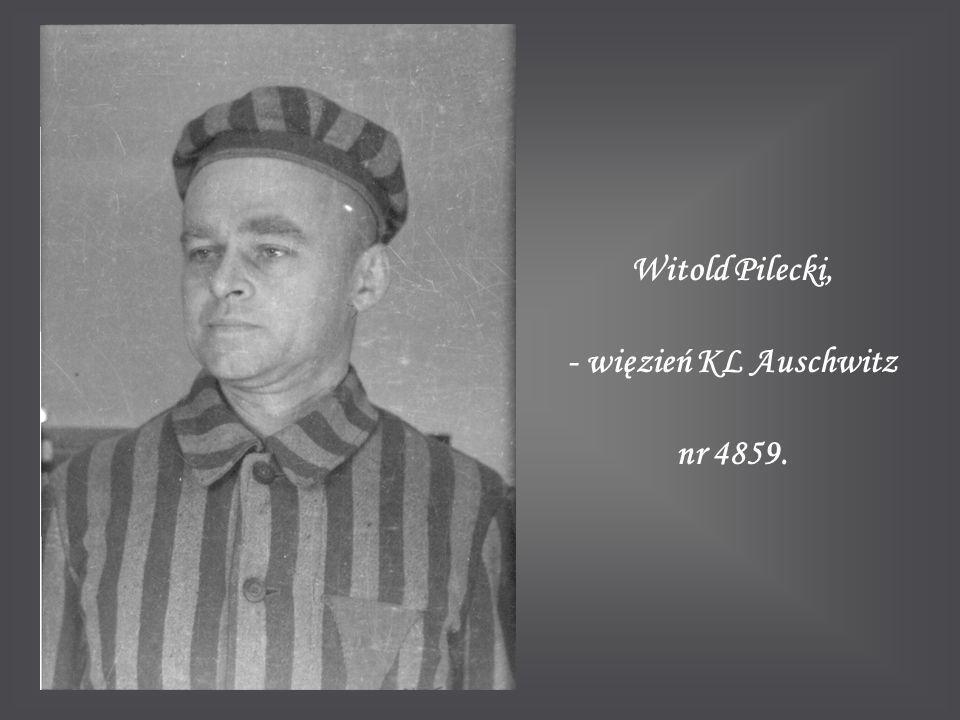 Witold Pilecki, - więzień KL Auschwitz nr 4859.