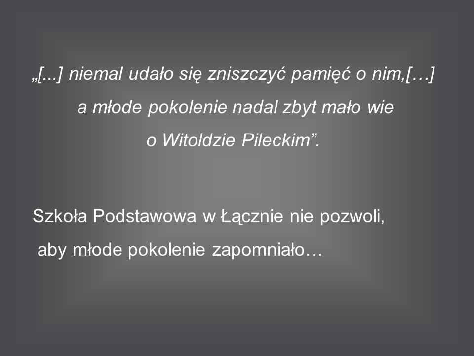 """""""[...] niemal udało się zniszczyć pamięć o nim,[…] a młode pokolenie nadal zbyt mało wie o Witoldzie Pileckim"""". Szkoła Podstawowa w Łącznie nie pozwol"""