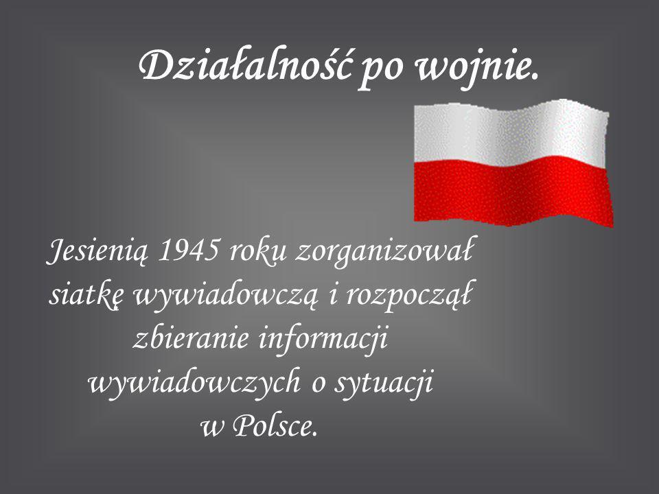Działalność po wojnie. Jesienią 1945 roku zorganizował siatkę wywiadowczą i rozpoczął zbieranie informacji wywiadowczych o sytuacji w Polsce.