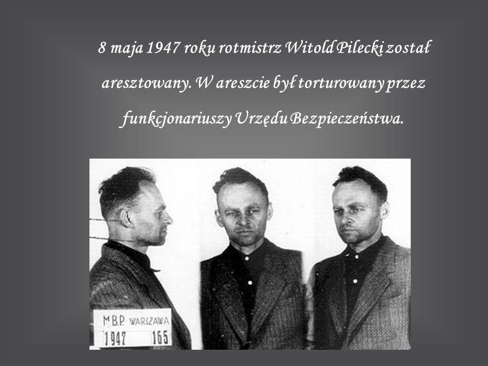 8 maja 1947 roku rotmistrz Witold Pilecki został aresztowany. W areszcie był torturowany przez funkcjonariuszy Urzędu Bezpieczeństwa.