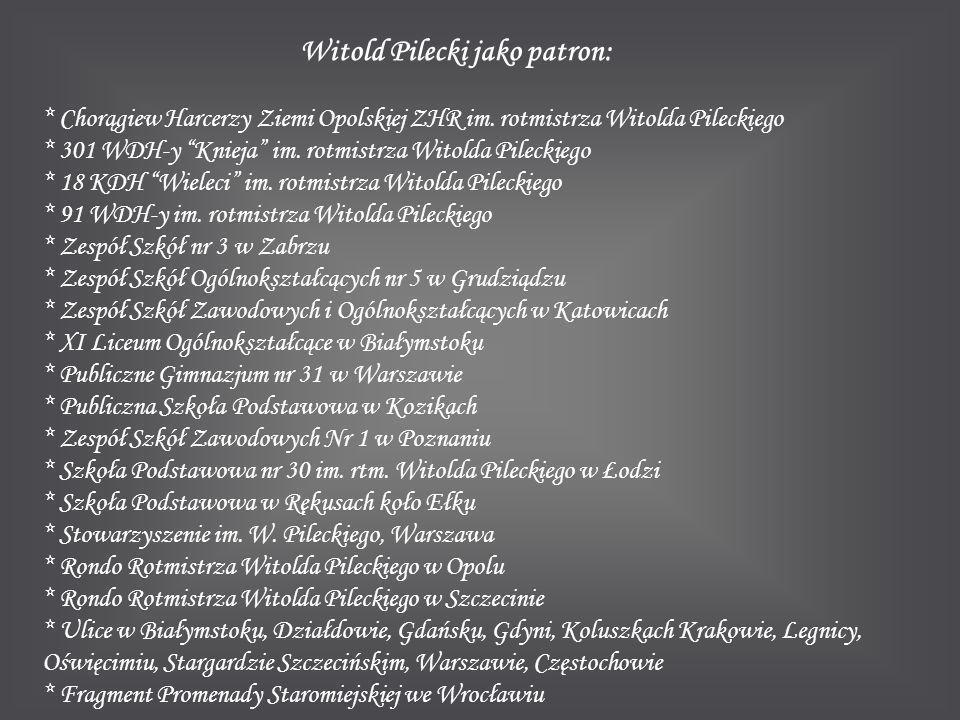 """Witold Pilecki jako patron: * Chorągiew Harcerzy Ziemi Opolskiej ZHR im. rotmistrza Witolda Pileckiego * 301 WDH-y """"Knieja"""" im. rotmistrza Witolda Pil"""