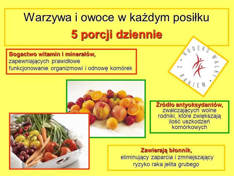 Warzywa i owoce w każdym posiłku 5 porcji dziennie Bogactwo witamin i minerałów, zapewniających prawidłowe funkcjonowanie organizmowi i odnowę komórek