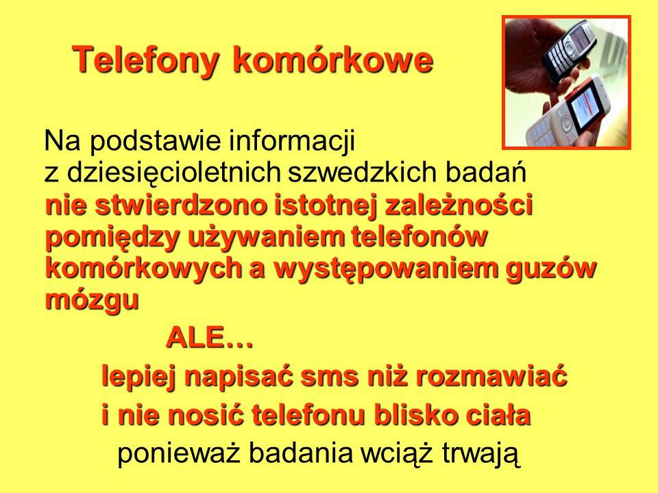 Telefony komórkowe nie stwierdzono istotnej zależności pomiędzy używaniem telefonów komórkowych a występowaniem guzów mózgu Na podstawie informacji z
