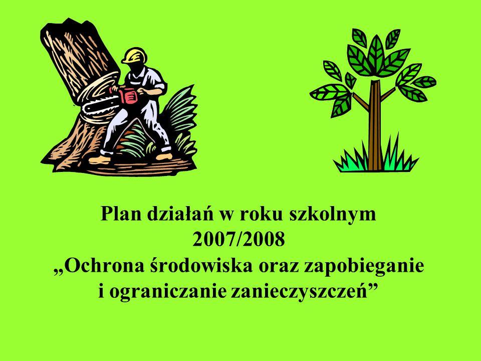 """Plan działań w roku szkolnym 2007/2008 """"Ochrona środowiska oraz zapobieganie i ograniczanie zanieczyszczeń"""""""