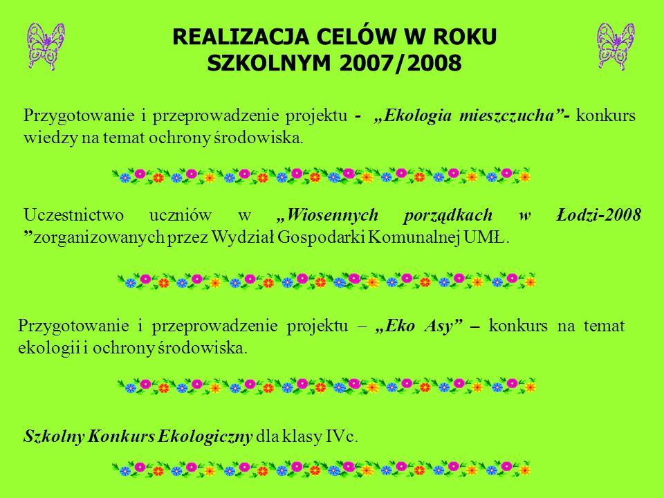 """REALIZACJA CELÓW W ROKU SZKOLNYM 2007/2008 Przygotowanie i przeprowadzenie projektu - """"Ekologia mieszczucha""""- konkurs wiedzy na temat ochrony środowis"""