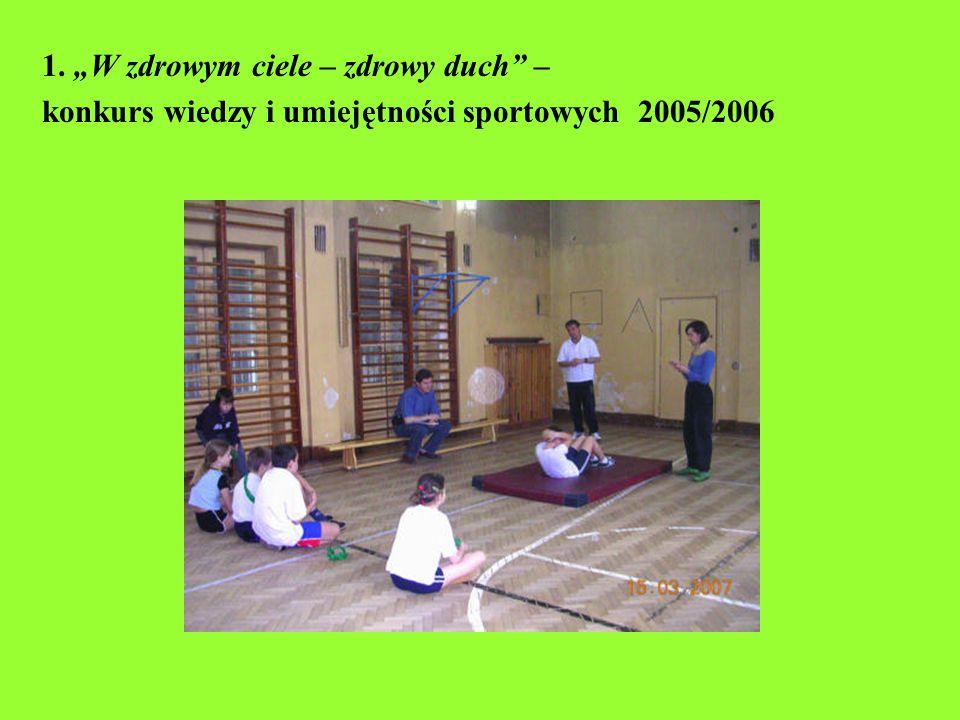 """1. """"W zdrowym ciele – zdrowy duch"""" – konkurs wiedzy i umiejętności sportowych 2005/2006"""