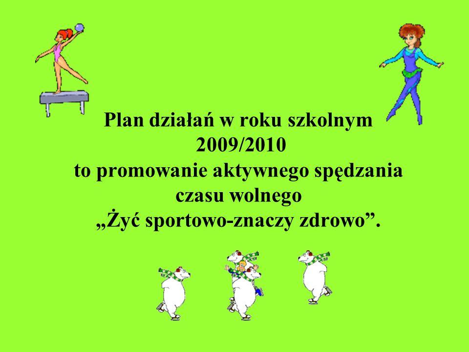 """Plan działań w roku szkolnym 2009/2010 to promowanie aktywnego spędzania czasu wolnego """"Żyć sportowo-znaczy zdrowo""""."""