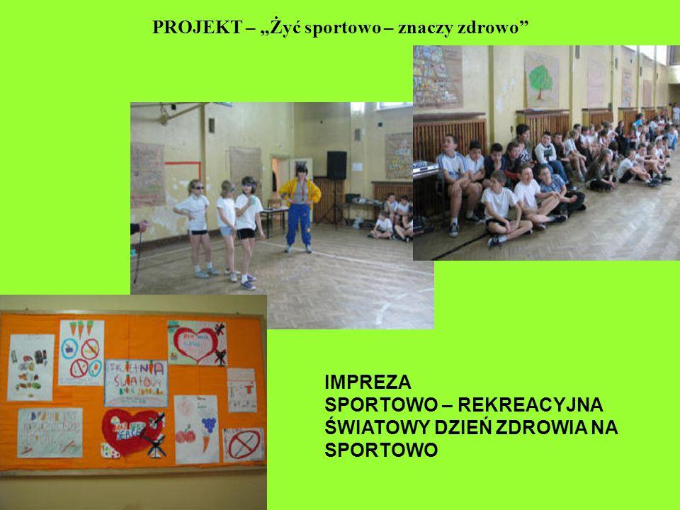 """PROJEKT – """"Żyć sportowo – znaczy zdrowo"""" IMPREZA SPORTOWO – REKREACYJNA ŚWIATOWY DZIEŃ ZDROWIA NA SPORTOWO"""