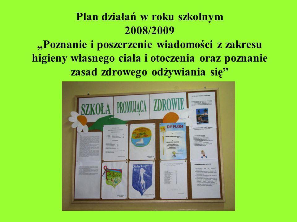 """Plan działań w roku szkolnym 2008/2009 """"Poznanie i poszerzenie wiadomości z zakresu higieny własnego ciała i otoczenia oraz poznanie zasad zdrowego od"""