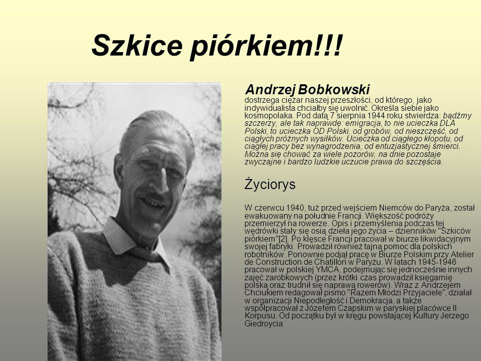Szkice piórkiem!!! Andrzej Bobkowski dostrzega ciężar naszej przeszłości, od którego, jako indywidualista chciałby się uwolnić. Określa siebie jako ko