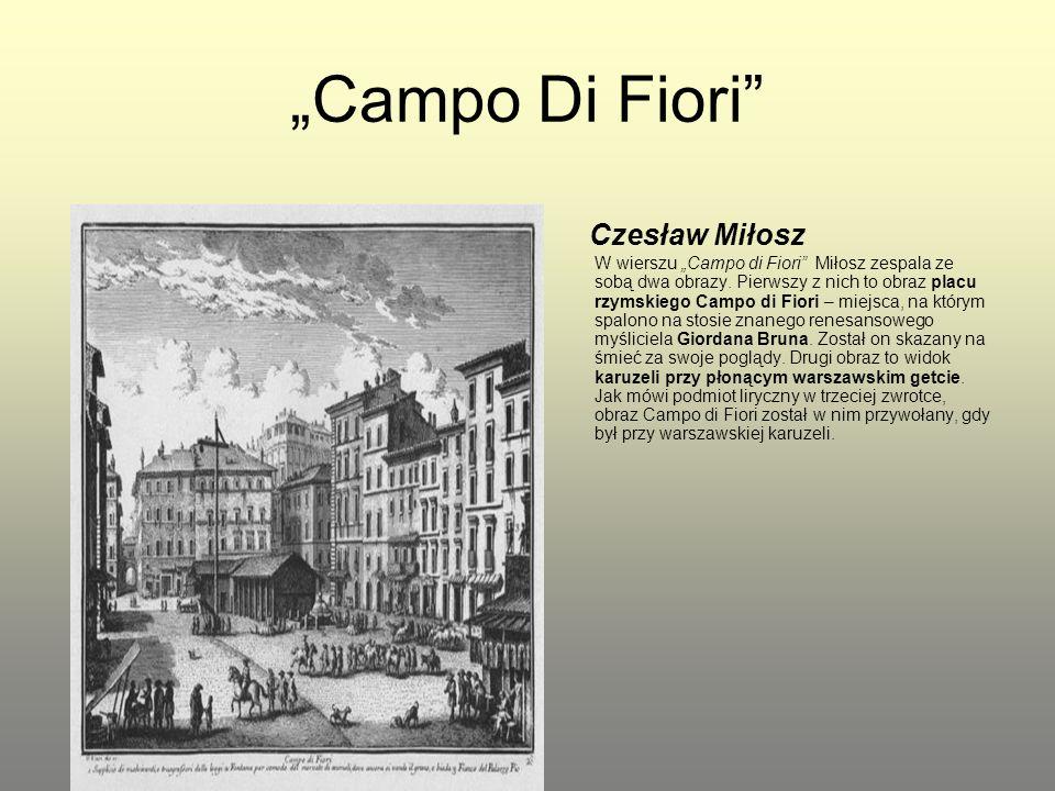 """""""Campo Di Fiori"""" Czesław Miłosz W wierszu """"Campo di Fiori"""" Miłosz zespala ze sobą dwa obrazy. Pierwszy z nich to obraz placu rzymskiego Campo di Fiori"""
