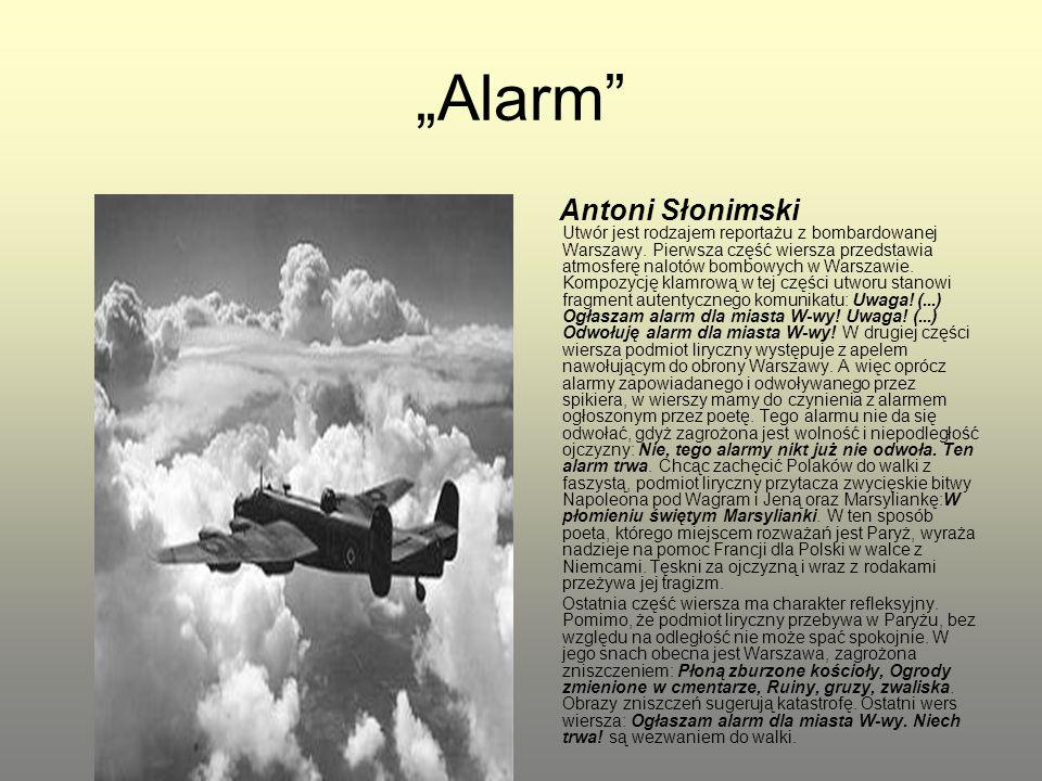 """""""Alarm"""" Antoni Słonimski Utwór jest rodzajem reportażu z bombardowanej Warszawy. Pierwsza część wiersza przedstawia atmosferę nalotów bombowych w Wars"""