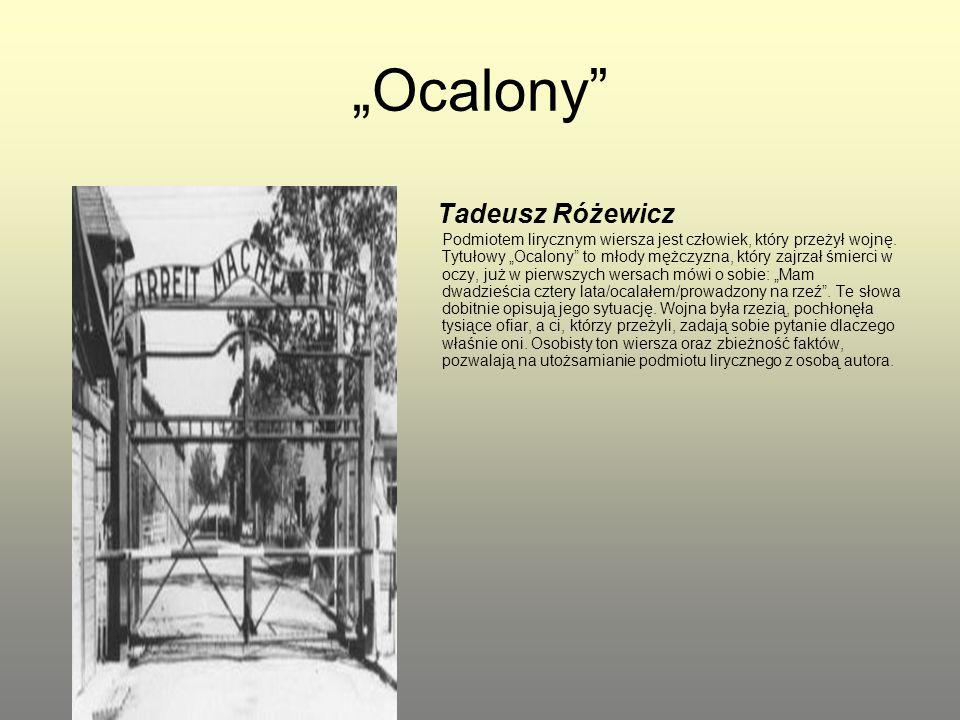 """""""Ocalony"""" Tadeusz Różewicz Podmiotem lirycznym wiersza jest człowiek, który przeżył wojnę. Tytułowy """"Ocalony"""" to młody mężczyzna, który zajrzał śmierc"""