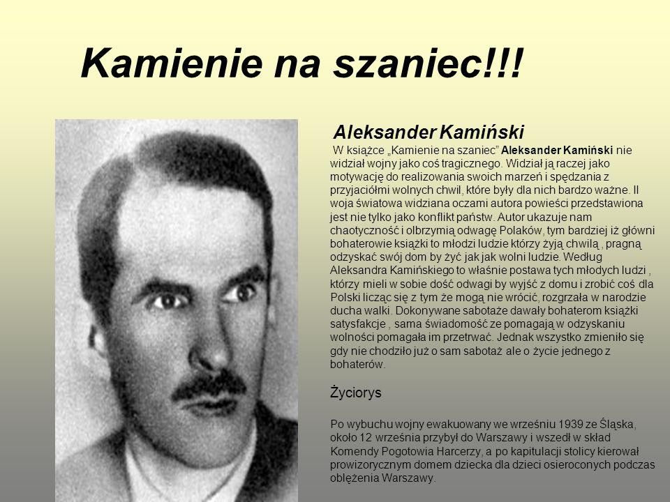 """Kamienie na szaniec!!! Aleksander Kamiński W książce """"Kamienie na szaniec"""" Aleksander Kamiński nie widział wojny jako coś tragicznego. Widział ją racz"""