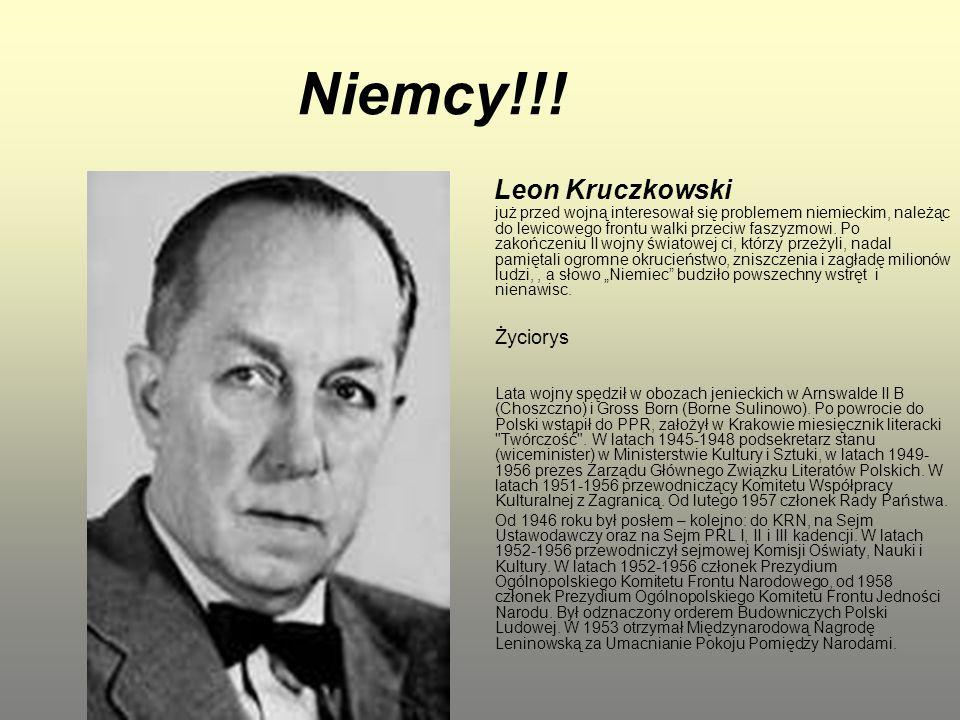 Niemcy!!! Leon Kruczkowski już przed wojną interesował się problemem niemieckim, należąc do lewicowego frontu walki przeciw faszyzmowi. Po zakończeniu