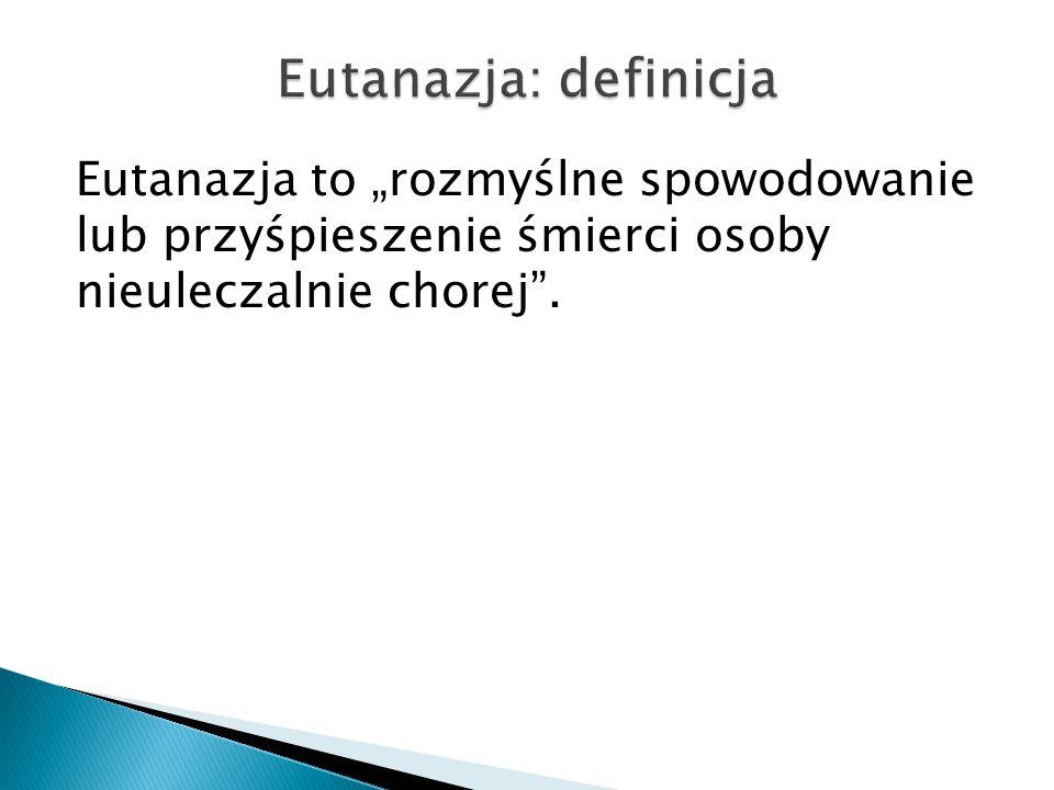 """Eutanazja to """"rozmyślne spowodowanie lub przyśpieszenie śmierci osoby nieuleczalnie chorej""""."""