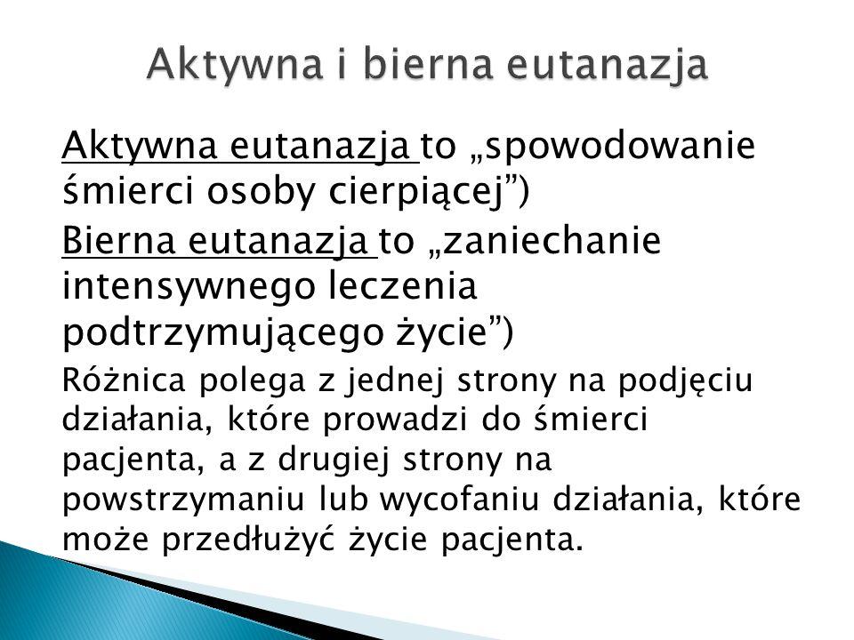 """Aktywna eutanazja to """"spowodowanie śmierci osoby cierpiącej"""") Bierna eutanazja to """"zaniechanie intensywnego leczenia podtrzymującego życie"""") Różnica p"""