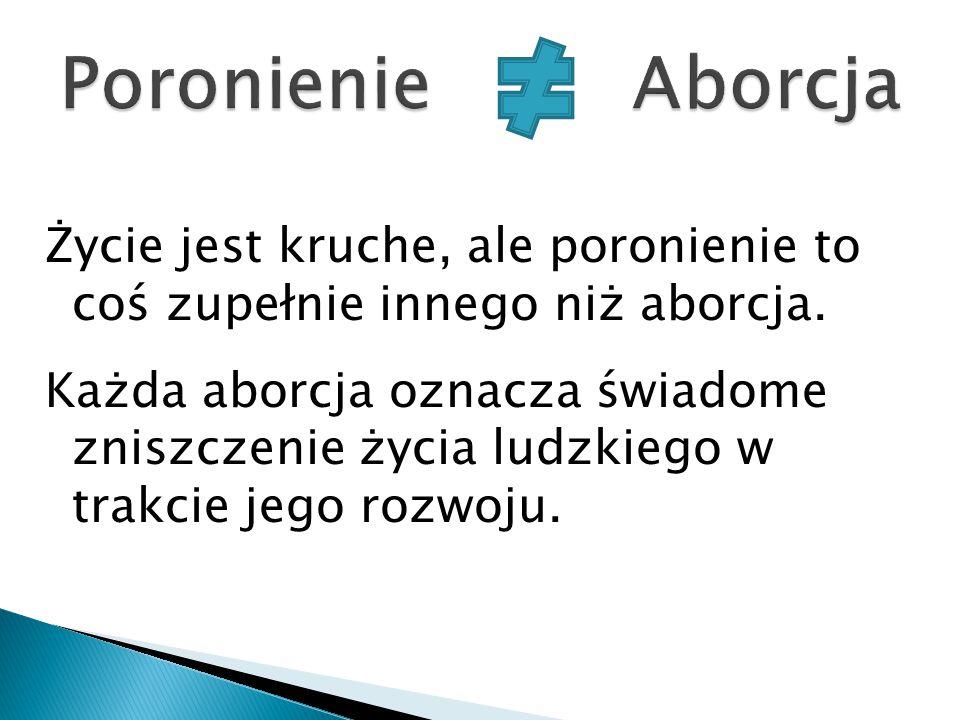 Życie jest kruche, ale poronienie to coś zupełnie innego niż aborcja. Każda aborcja oznacza świadome zniszczenie życia ludzkiego w trakcie jego rozwoj