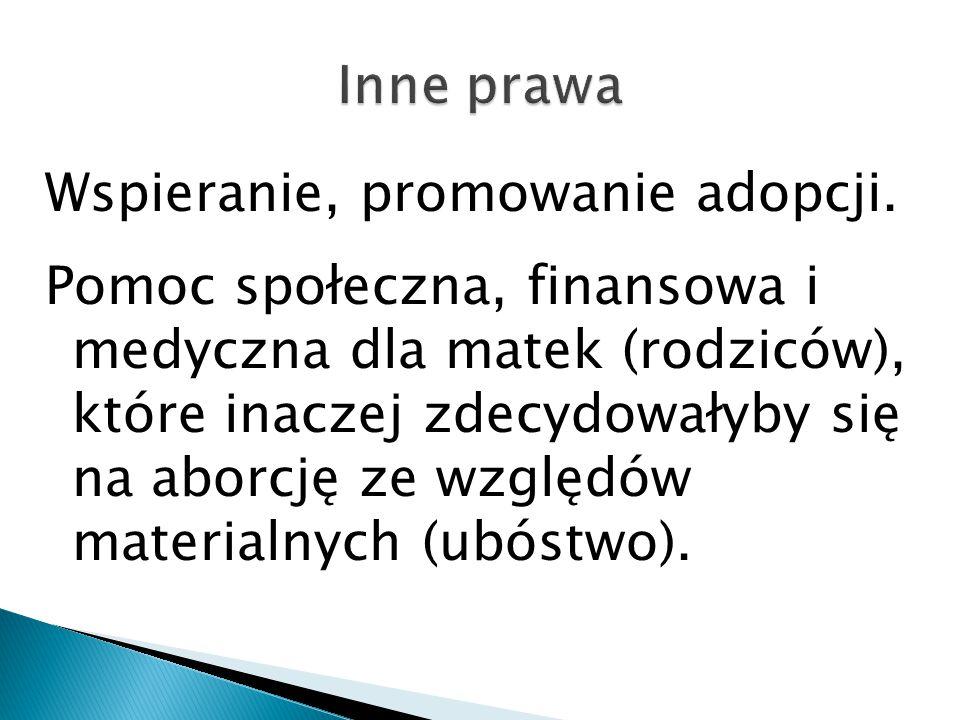 Wspieranie, promowanie adopcji. Pomoc społeczna, finansowa i medyczna dla matek (rodziców), które inaczej zdecydowałyby się na aborcję ze względów mat