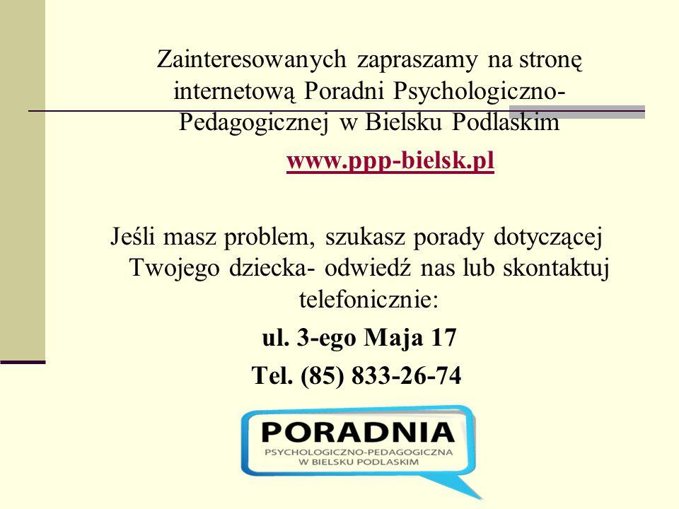 Zainteresowanych zapraszamy na stronę internetową Poradni Psychologiczno- Pedagogicznej w Bielsku Podlaskim www.ppp-bielsk.pl Jeśli masz problem, szuk