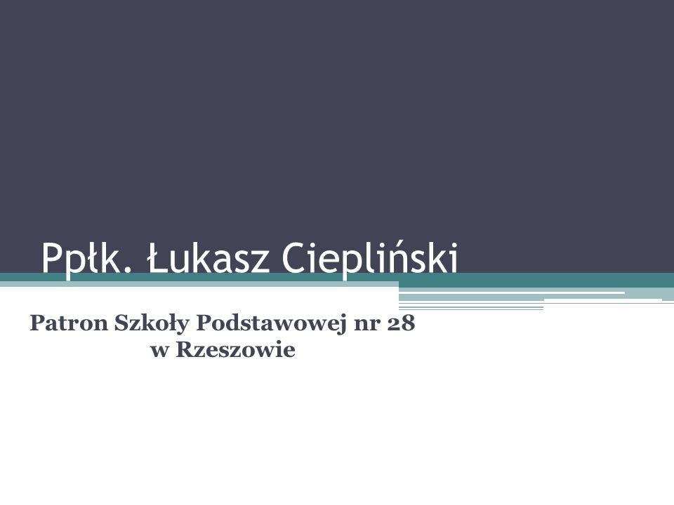 Ppłk. Łukasz Ciepliński Patron Szkoły Podstawowej nr 28 w Rzeszowie