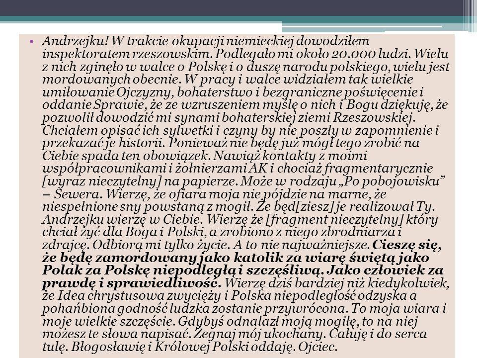 Andrzejku! W trakcie okupacji niemieckiej dowodziłem inspektoratem rzeszowskim. Podlegało mi około 20.000 ludzi. Wielu z nich zginęło w walce o Polskę