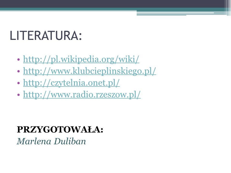 LITERATURA: http://pl.wikipedia.org/wiki/ http://www.klubcieplinskiego.pl/ http://czytelnia.onet.pl/ http://www.radio.rzeszow.pl/ PRZYGOTOWAŁA: Marlen