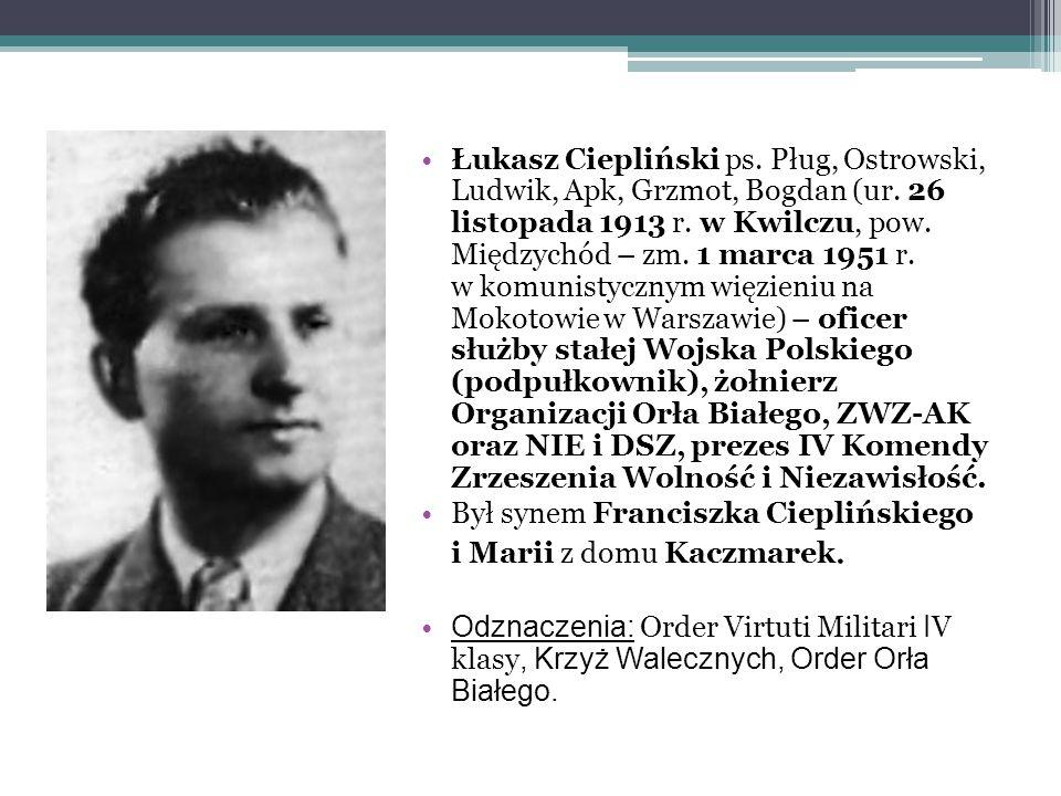 Łukasz Ciepliński ps. Pług, Ostrowski, Ludwik, Apk, Grzmot, Bogdan (ur. 26 listopada 1913 r. w Kwilczu, pow. Międzychód – zm. 1 marca 1951 r. w komuni
