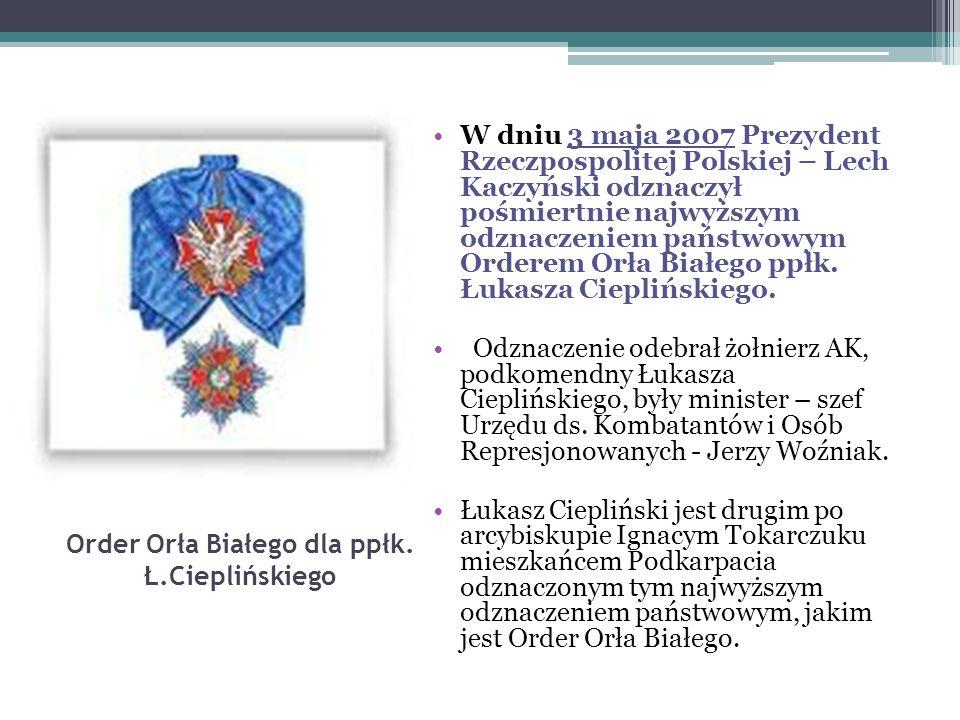 Order Orła Białego dla ppłk. Ł.Cieplińskiego W dniu 3 maja 2007 Prezydent Rzeczpospolitej Polskiej – Lech Kaczyński odznaczył pośmiertnie najwyższym o