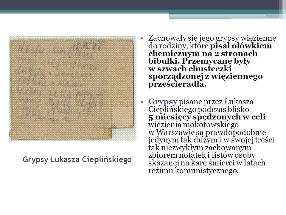 Grypsy Łukasza Cieplińskiego Zachowały się jego grypsy więzienne do rodziny, które pisał ołówkiem chemicznym na 2 stronach bibułki. Przemycane były w