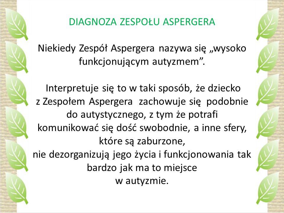 """DIAGNOZA ZESPOŁU ASPERGERA Niekiedy Zespół Aspergera nazywa się """"wysoko funkcjonującym autyzmem ."""