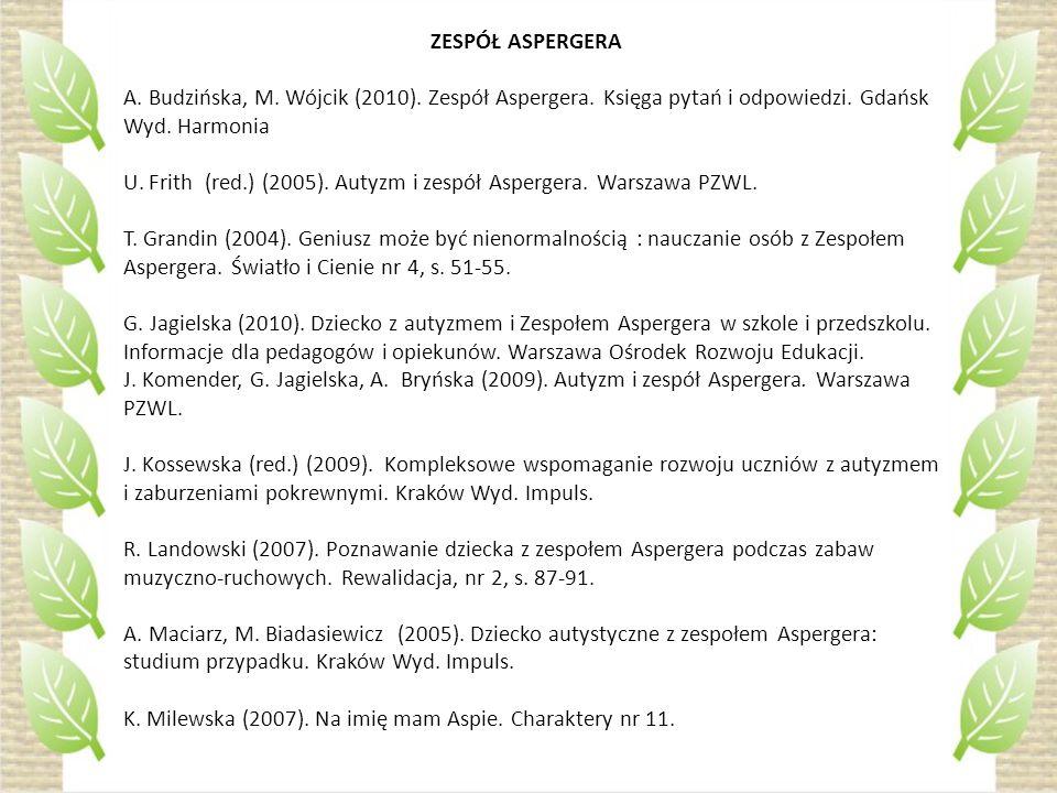 ZESPÓŁ ASPERGERA A.Budzińska, M. Wójcik (2010). Zespół Aspergera.