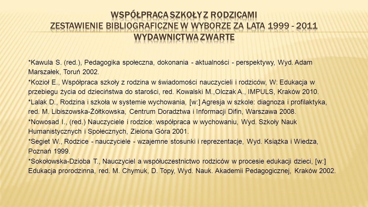 *Kawula S. (red.), Pedagogika społeczna, dokonania - aktualności - perspektywy, Wyd. Adam Marszałek, Toruń 2002. *Kozioł E., Współpraca szkoły z rodzi