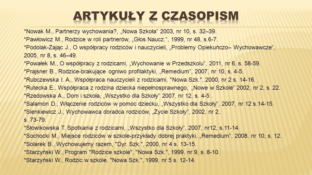 """*Nowak M., Partnerzy wychowania?, """"Nowa Szkoła"""" 2003, nr 10, s. 32–39. *Pawłowicz M., Rodzice w roli partnerów, """"Głos Naucz."""", 1999, nr 48, s.6-7. *Po"""