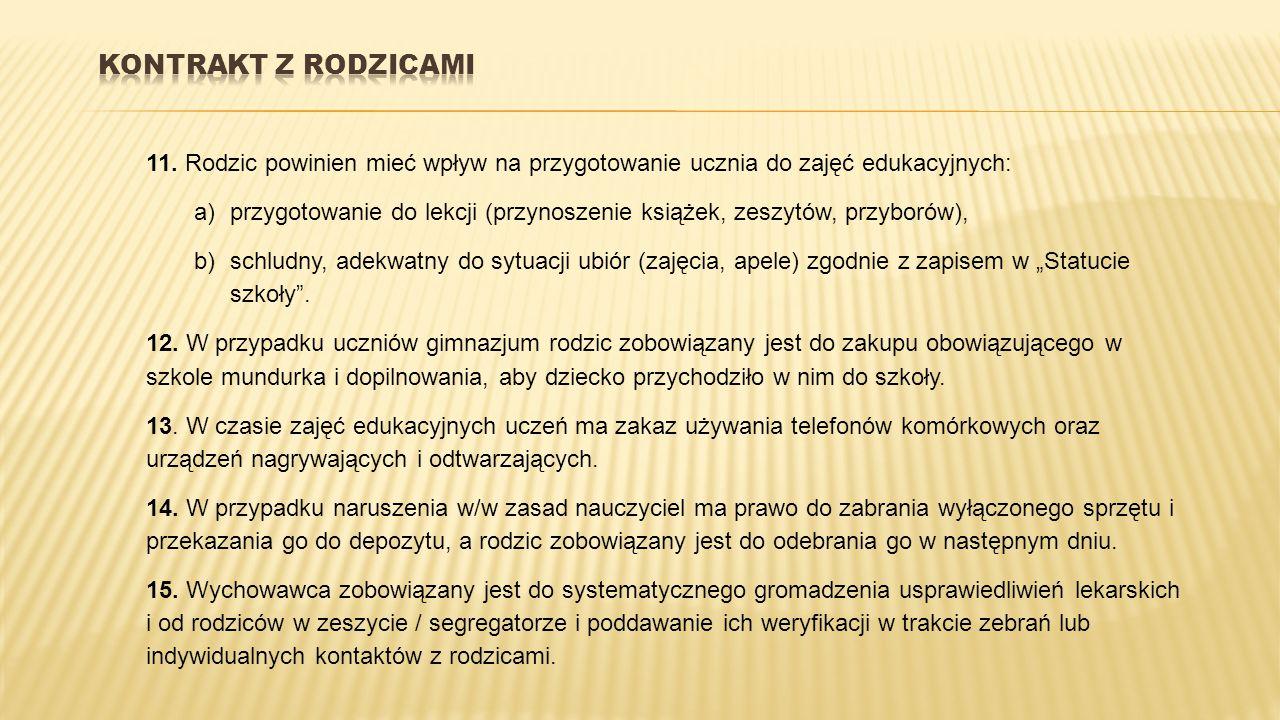 11. Rodzic powinien mieć wpływ na przygotowanie ucznia do zajęć edukacyjnych: a)przygotowanie do lekcji (przynoszenie książek, zeszytów, przyborów), b