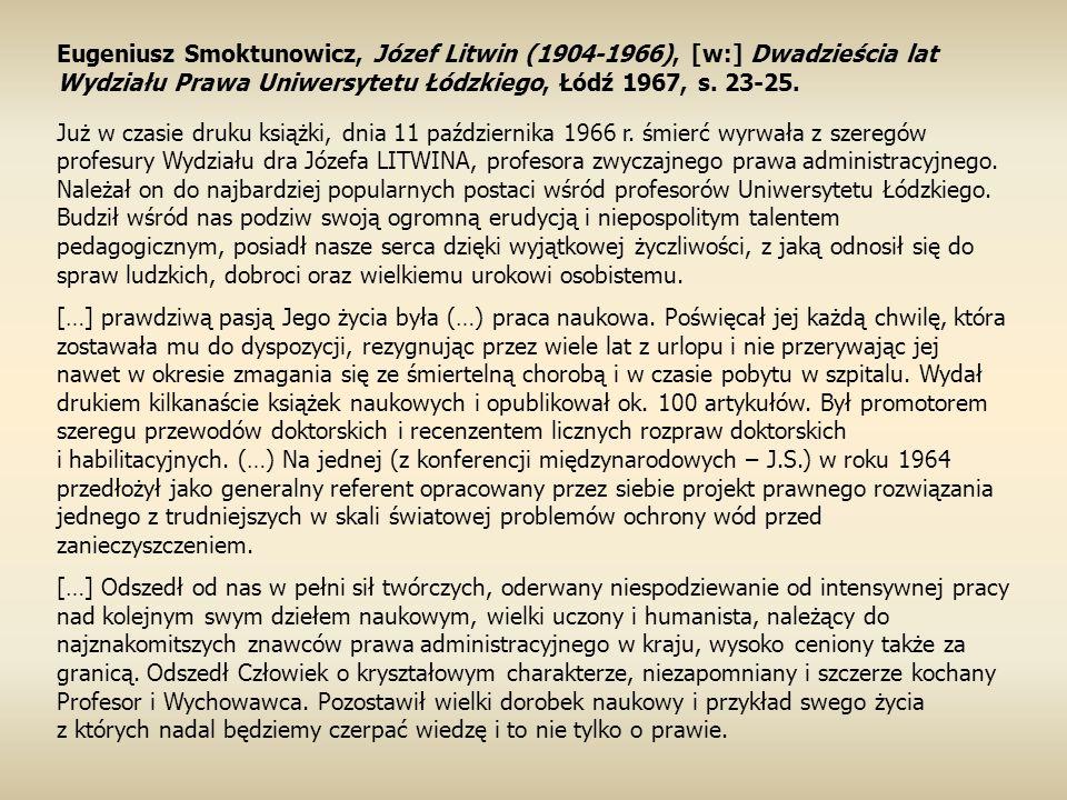 Eugeniusz Smoktunowicz, Józef Litwin (1904-1966), [w:] Dwadzieścia lat Wydziału Prawa Uniwersytetu Łódzkiego, Łódź 1967, s.