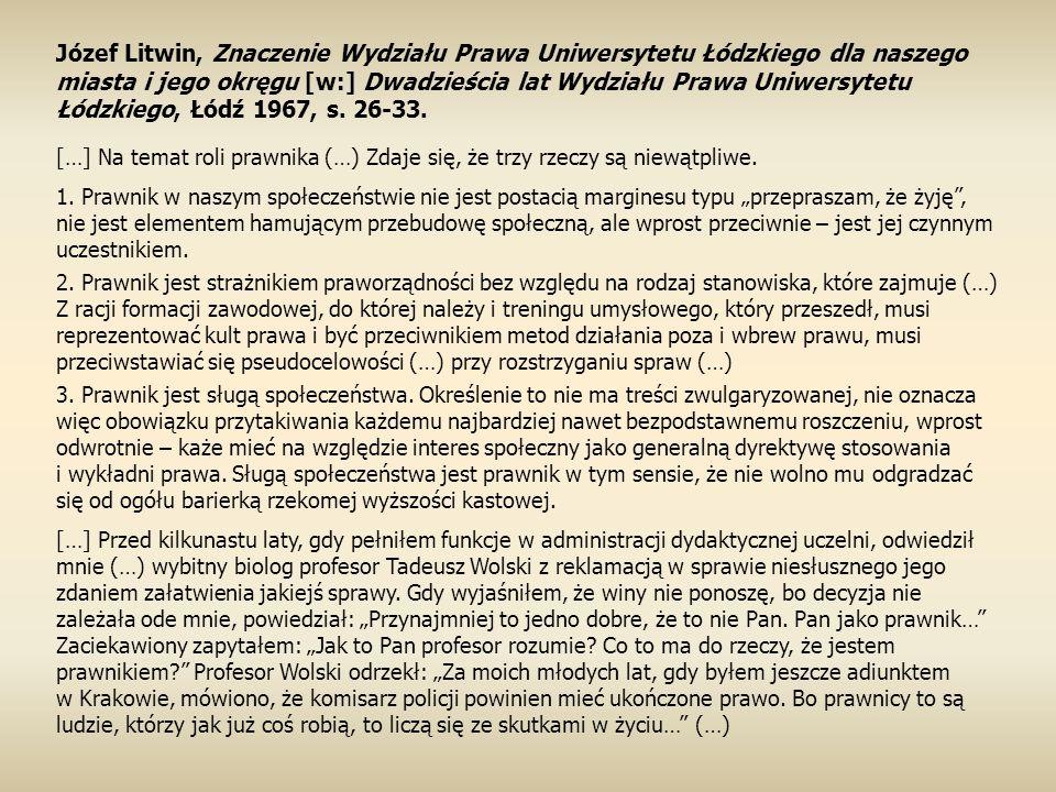 Józef Litwin, Znaczenie Wydziału Prawa Uniwersytetu Łódzkiego dla naszego miasta i jego okręgu [w:] Dwadzieścia lat Wydziału Prawa Uniwersytetu Łódzkiego, Łódź 1967, s.