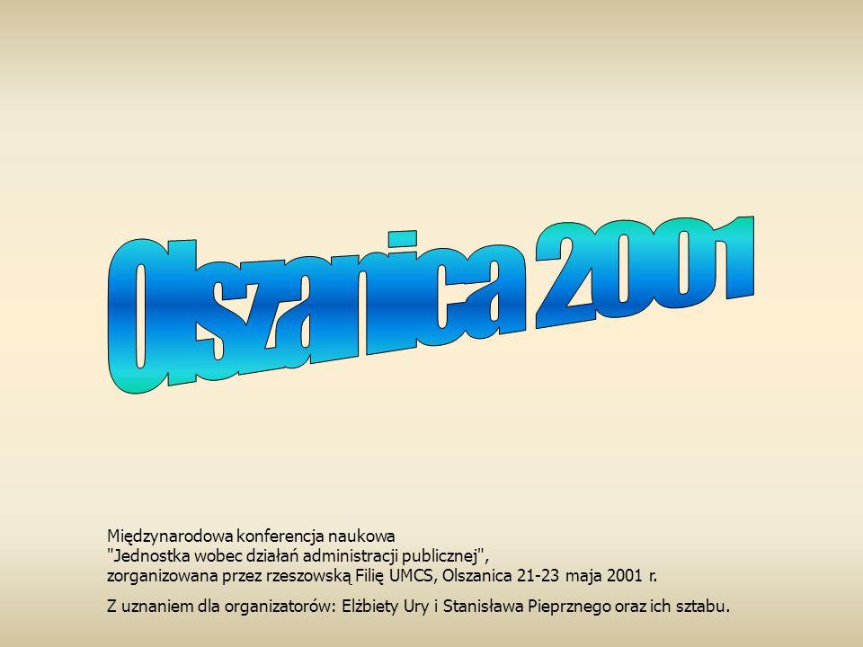 Międzynarodowa konferencja naukowa Jednostka wobec działań administracji publicznej , zorganizowana przez rzeszowską Filię UMCS, Olszanica 21-23 maja 2001 r.