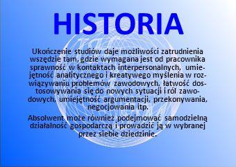 HISTORIA Ukończenie studiów daje możliwości zatrudnienia wszędzie tam, gdzie wymagana jest od pracownika sprawność w kontaktach interpersonalnych, umi