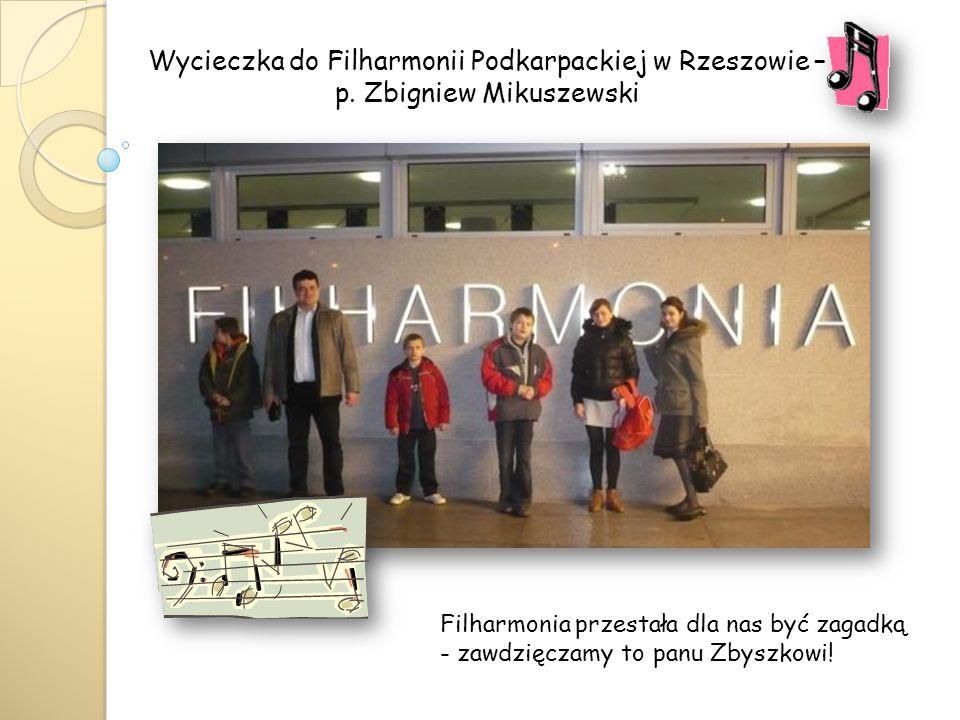 Wycieczka do Filharmonii Podkarpackiej w Rzeszowie – p. Zbigniew Mikuszewski Filharmonia przestała dla nas być zagadką - zawdzięczamy to panu Zbyszkow