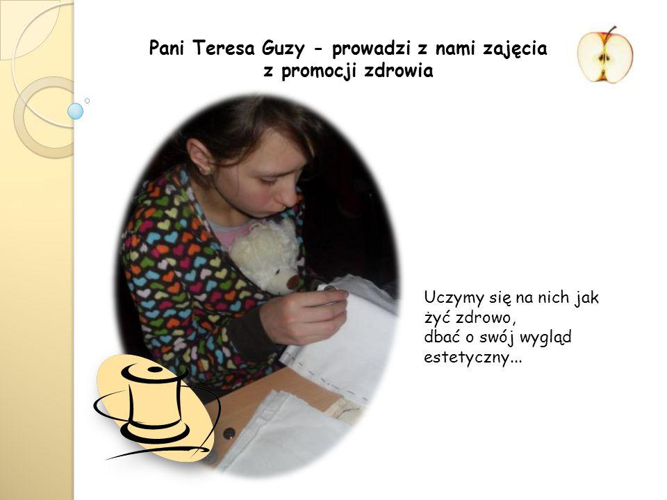Pani Teresa Guzy - prowadzi z nami zajęcia z promocji zdrowia Uczymy się na nich jak żyć zdrowo, dbać o swój wygląd estetyczny...