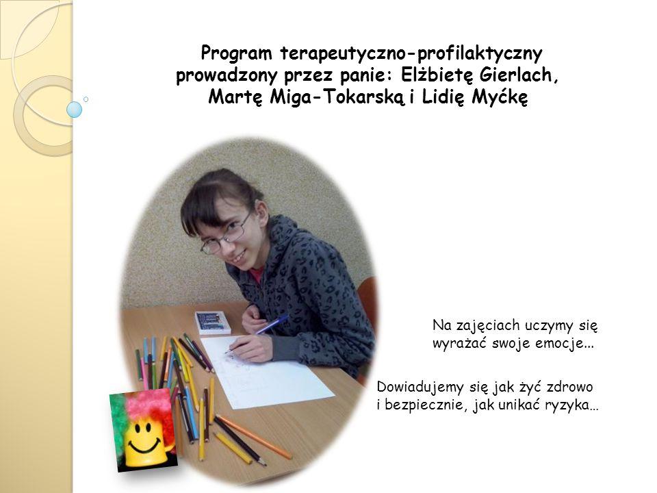 Program terapeutyczno-profilaktyczny prowadzony przez panie: Elżbietę Gierlach, Martę Miga-Tokarską i Lidię Myćkę Na zajęciach uczymy się wyrażać swoje emocje...