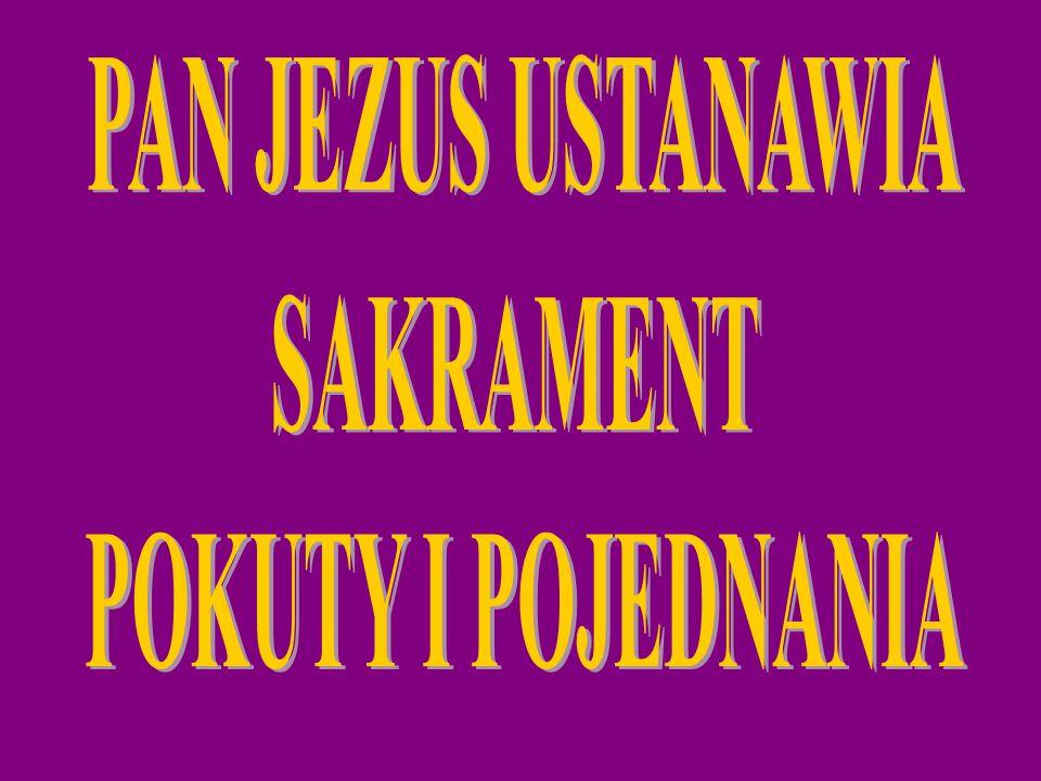 SAKRAMENT POKUTY 1.USTANOWIENIE SAKRAMENTU POKUTY 2.WARUNKI DOBREJ SPOWIEDZI