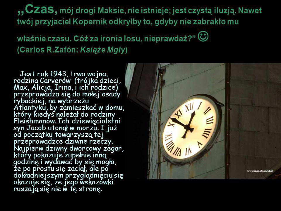 """"""" Czas, mój drogi Maksie, nie istnieje; jest czystą iluzją. Nawet twój przyjaciel Kopernik odkryłby to, gdyby nie zabrakło mu właśnie czasu. Cóż za ir"""